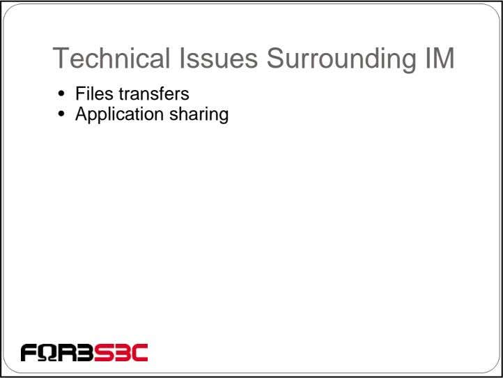 Technical Issues Surrounding IM • Files transfers • Application sharing