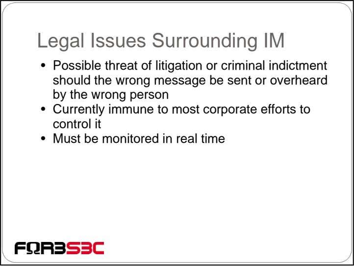 Legal Issues Surrounding IM • Possible threat of litigation or criminal indictment should the wrong
