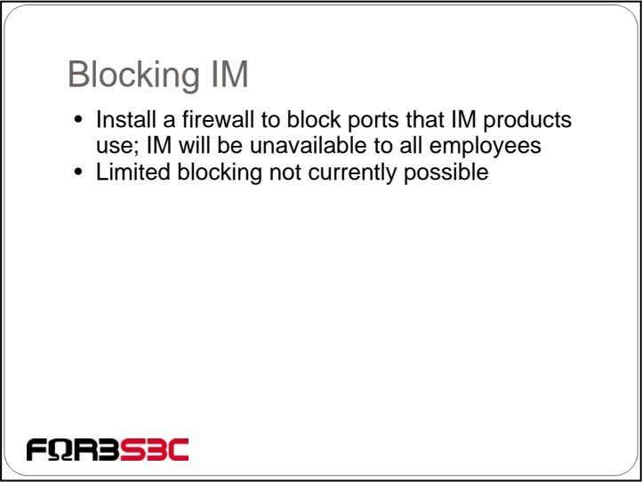 Blocking IM • Install a firewall to block ports that IM products use; IM will