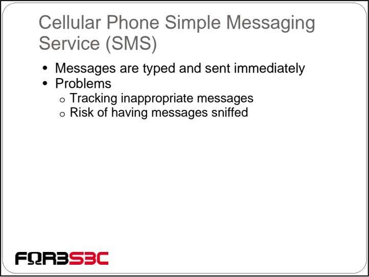 Cellular Phone Simple Messaging Service (SMS) • Messages are typed and sent immediately • Problems