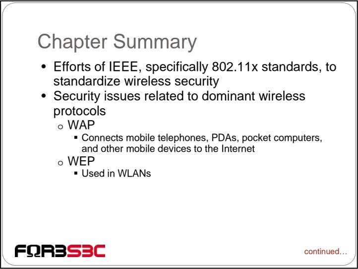 Chapter Summary • Efforts of IEEE, specifically 802.11x standards, to standardize wireless security • Security