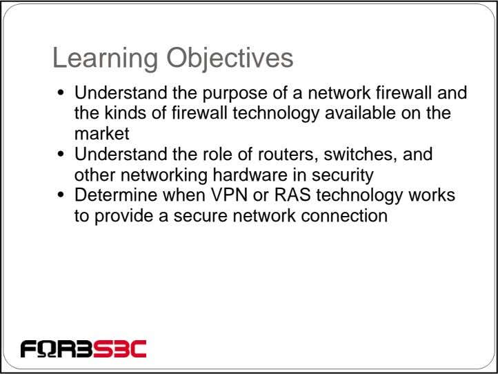 Learning Objectives • Understand the purpose of a network firewall and the kinds of firewall