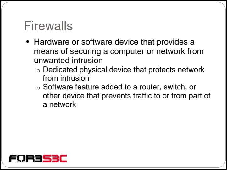 Firewalls • Hardware or software device that provides a means of securing a computer or