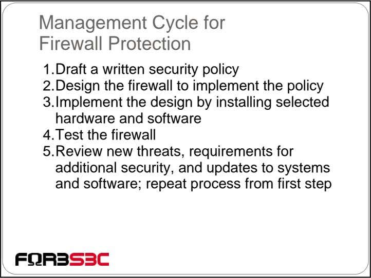 Management Cycle for Firewall Protection 1.Draft a written security policy 2.Design the firewall to implement