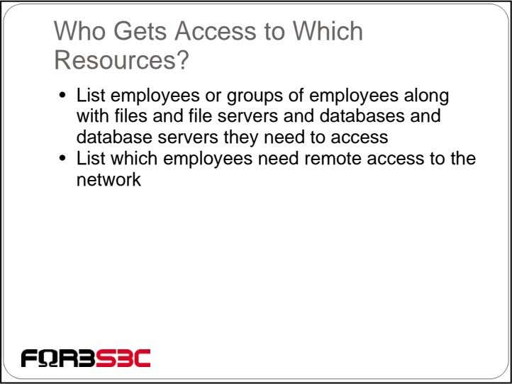 Who Gets Access to Which Resources? • List employees or groups of employees along with