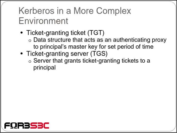 Kerberos in a More Complex Environment • Ticket-granting ticket (TGT) o Data structure that acts