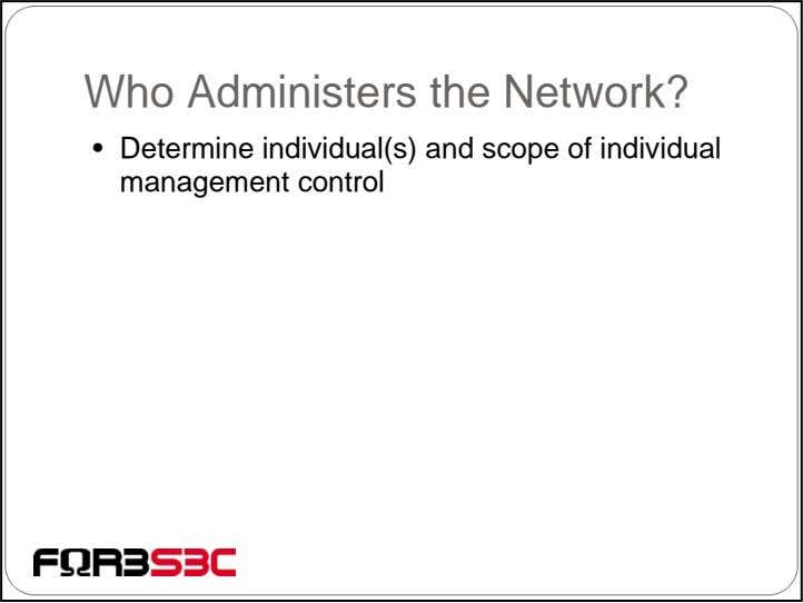 Who Administers the Network? • Determine individual(s) and scope of individual management control