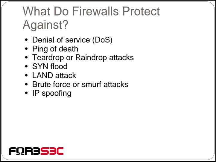 What Do Firewalls Protect Against? • Denial of service (DoS) • Ping of death •
