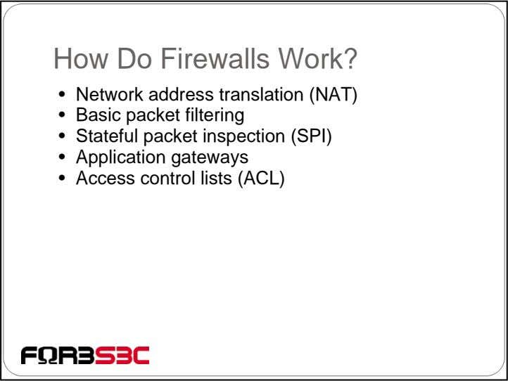 How Do Firewalls Work? • Network address translation (NAT) • Basic packet filtering • Stateful