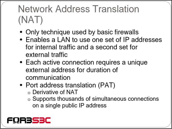 Network Address Translation (NAT) • Only technique used by basic firewalls • Enables a LAN