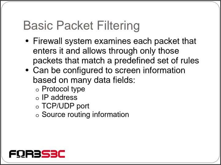 Basic Packet Filtering • Firewall system examines each packet that enters it and allows through