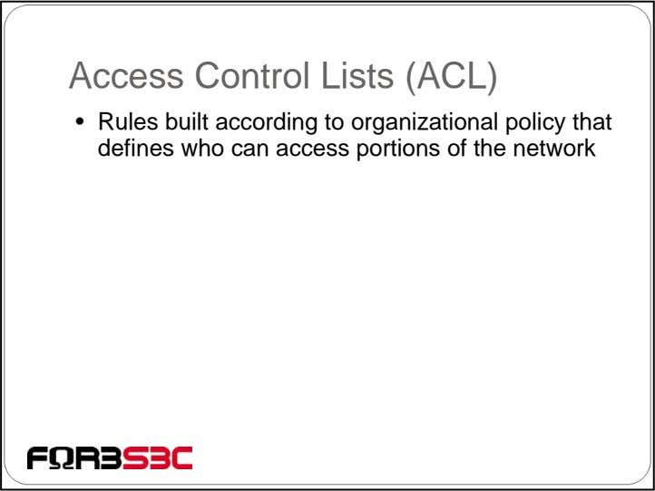Access Control Lists (ACL) • Rules built according to organizational policy that defines who can