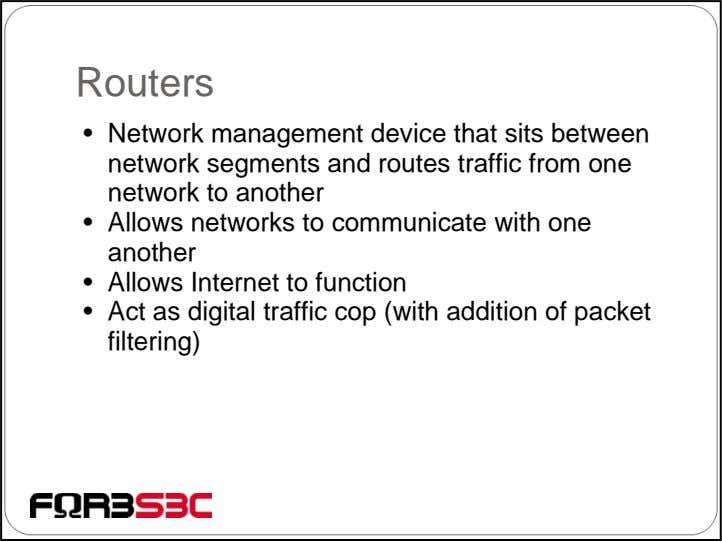 Routers • Network management device that sits between network segments and routes traffic from one