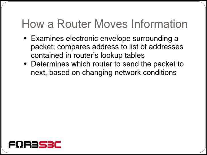 How a Router Moves Information • Examines electronic envelope surrounding a packet; compares address to