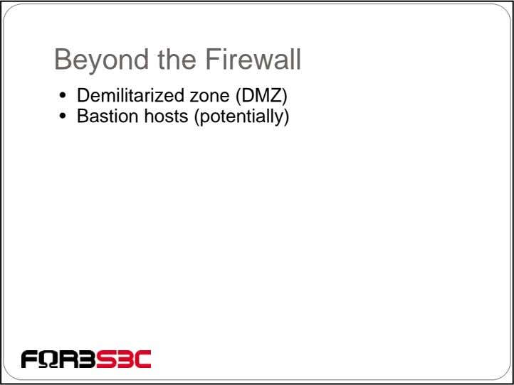 Beyond the Firewall • Demilitarized zone (DMZ) • Bastion hosts (potentially)