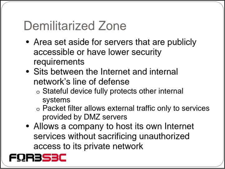 Demilitarized Zone • Area set aside for servers that are publicly accessible or have lower
