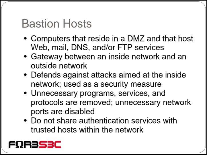 Bastion Hosts • Computers that reside in a DMZ and that host Web, mail, DNS,