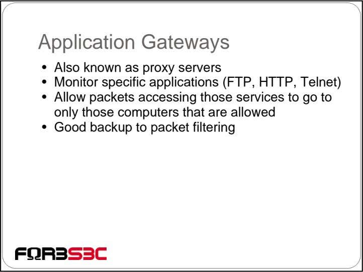 Application Gateways • Also known as proxy servers • Monitor specific applications (FTP, HTTP, Telnet)