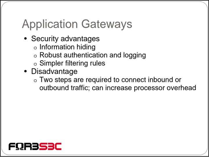 Application Gateways • Security advantages o Information hiding o Robust authentication and logging o Simpler