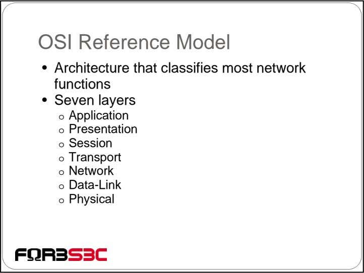 OSI Reference Model • Architecture that classifies most network functions • Seven layers o Application