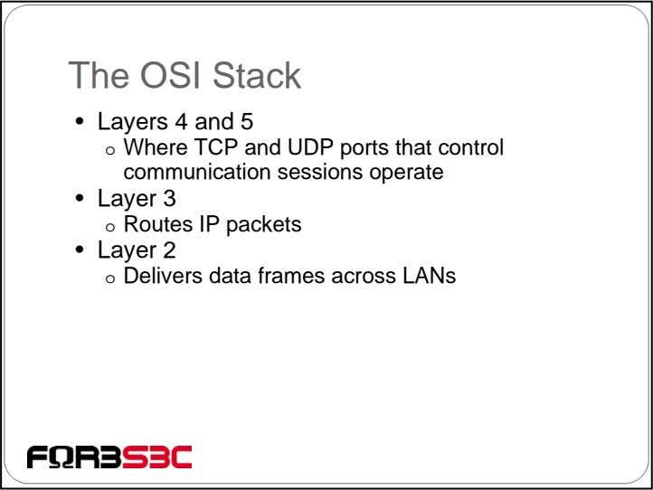 The OSI Stack • Layers 4 and 5 o Where TCP and UDP ports that