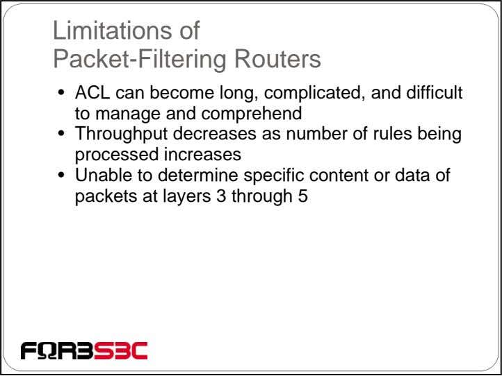 Limitations of Packet-Filtering Routers • ACL can become long, complicated, and difficult to manage and