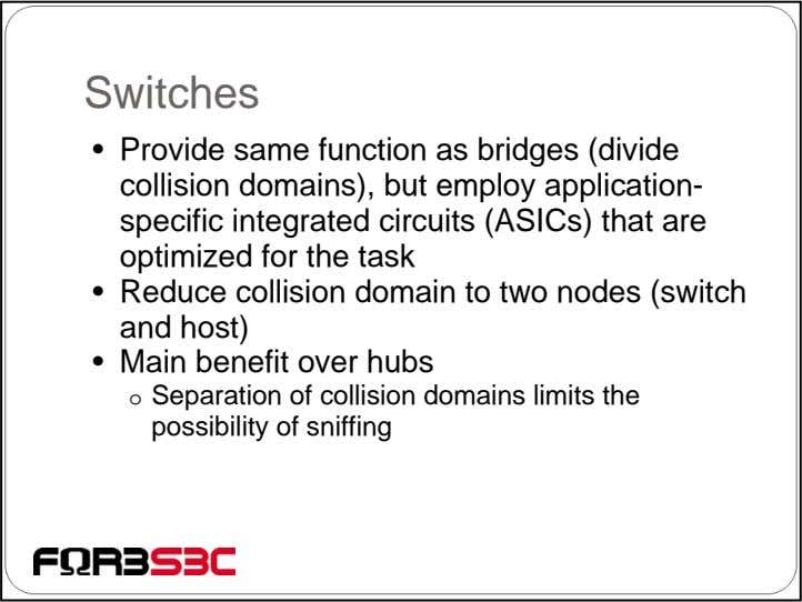 Switches • Provide same function as bridges (divide collision domains), but employ application- specific integrated