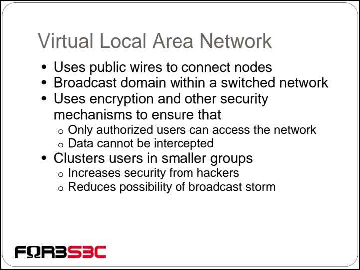 Virtual Local Area Network • Uses public wires to connect nodes • Broadcast domain within