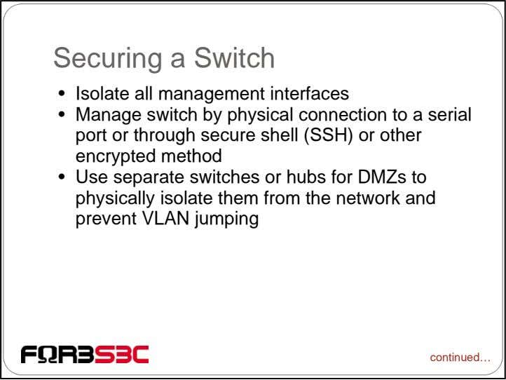 Securing a Switch • Isolate all management interfaces • Manage switch by physical connection to