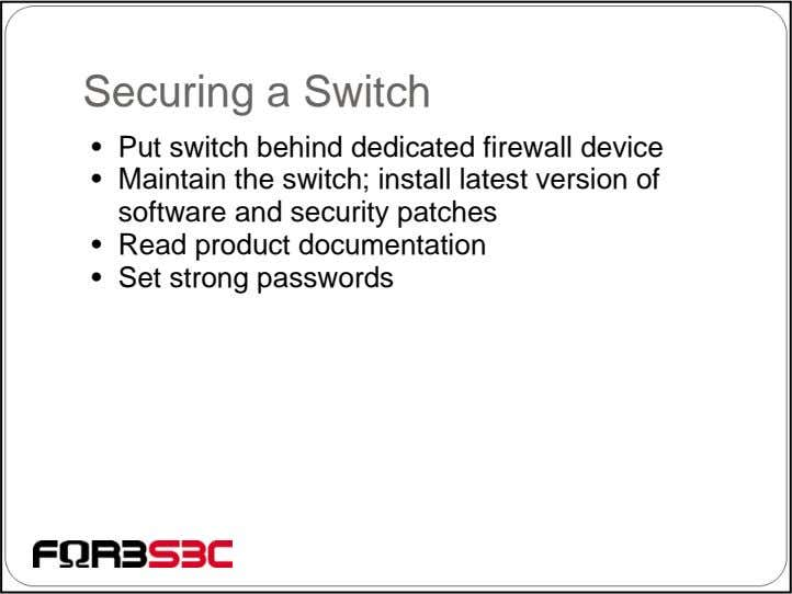 Securing a Switch • Put switch behind dedicated firewall device • Maintain the switch; install