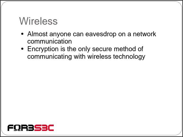 Wireless • Almost anyone can eavesdrop on a network communication • Encryption is the only