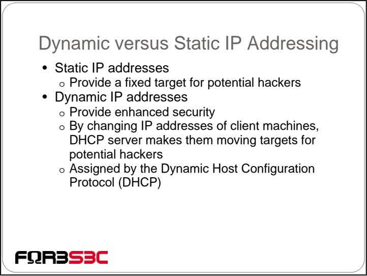 Dynamic versus Static IP Addressing • Static IP addresses o Provide a fixed target for