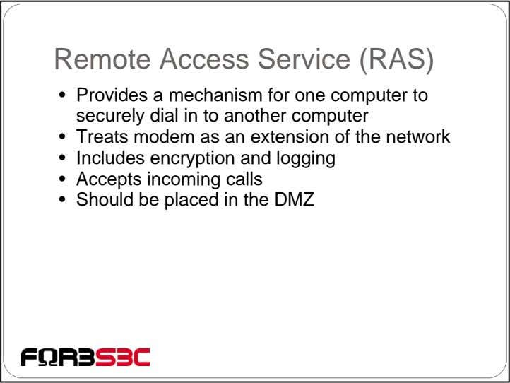 Remote Access Service (RAS) • Provides a mechanism for one computer to securely dial in