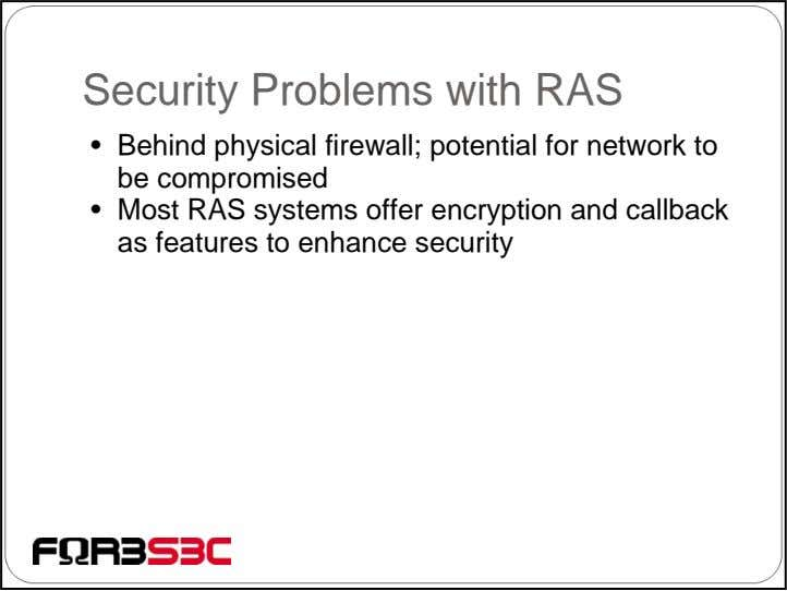 Security Problems with RAS • Behind physical firewall; potential for network to be compromised •