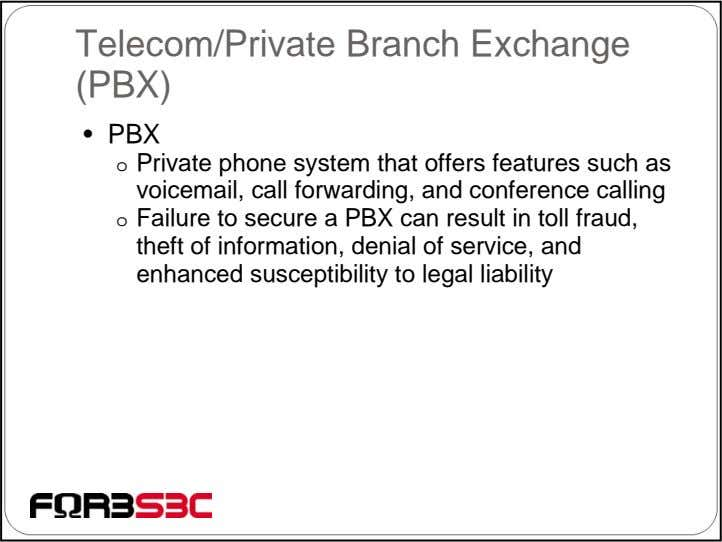 Telecom/Private Branch Exchange (PBX) • PBX o Private phone system that offers features such as