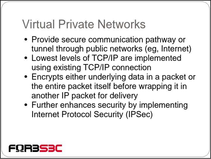 Virtual Private Networks • Provide secure communication pathway or tunnel through public networks (eg, Internet)