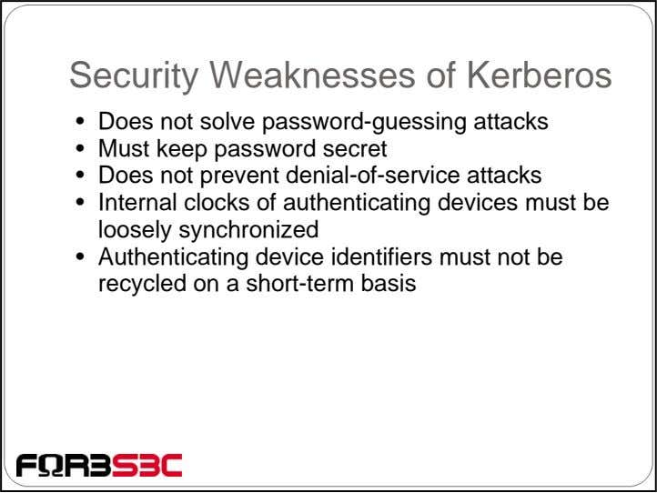 Security Weaknesses of Kerberos • Does not solve password-guessing attacks • Must keep password secret