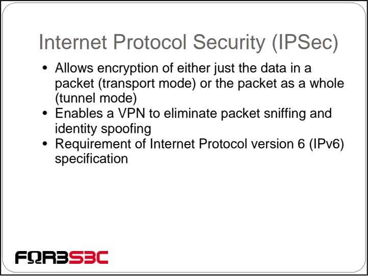 Internet Protocol Security (IPSec) • Allows encryption of either just the data in a packet