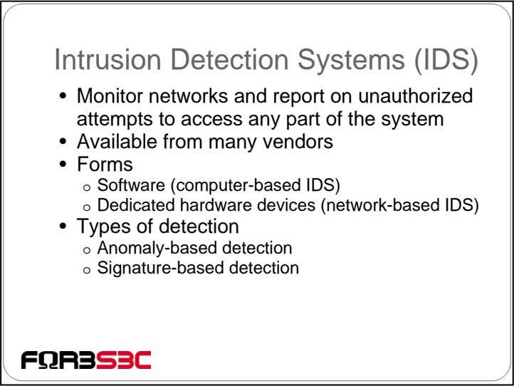 Intrusion Detection Systems (IDS) • Monitor networks and report on unauthorized attempts to access any