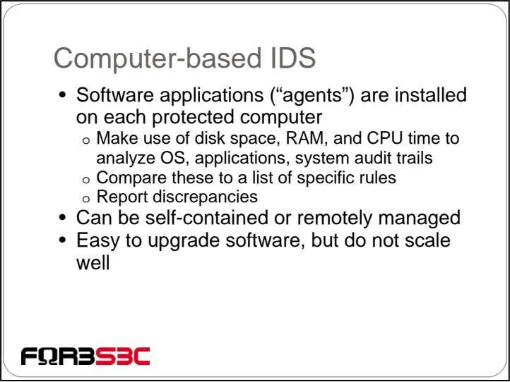"Computer-based IDS • Software applications (""agents"") are installed on each protected computer o Make use"