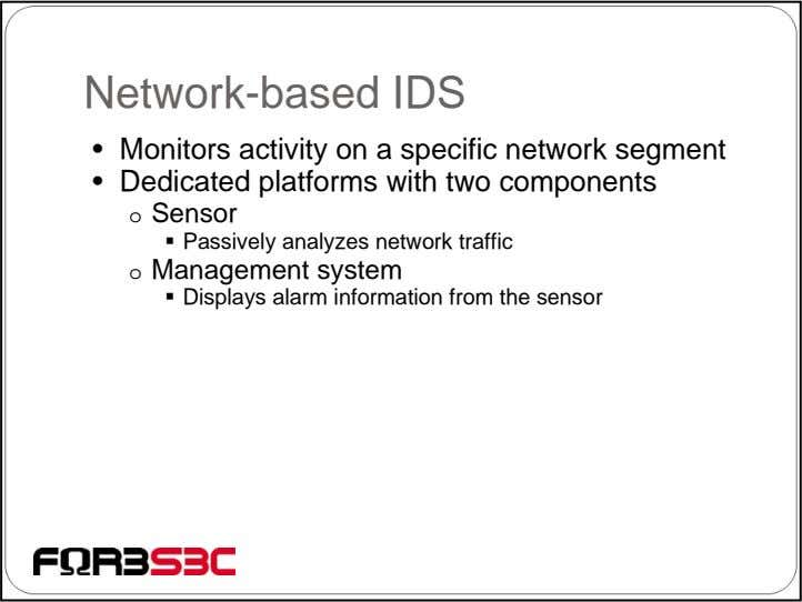 Network-based IDS • Monitors activity on a specific network segment • Dedicated platforms with two