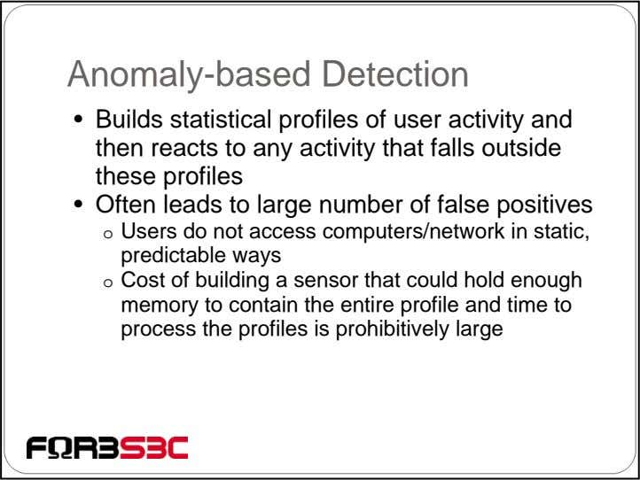 Anomaly-based Detection • Builds statistical profiles of user activity and then reacts to any activity