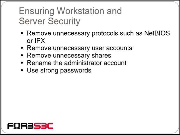 Ensuring Workstation and Server Security • Remove unnecessary protocols such as NetBIOS or IPX •