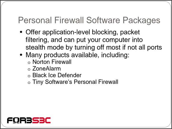 Personal Firewall Software Packages • Offer application-level blocking, packet filtering, and can put your computer