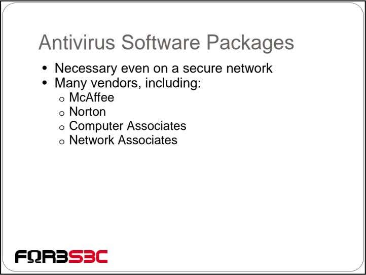 Antivirus Software Packages • Necessary even on a secure network • Many vendors, including: o