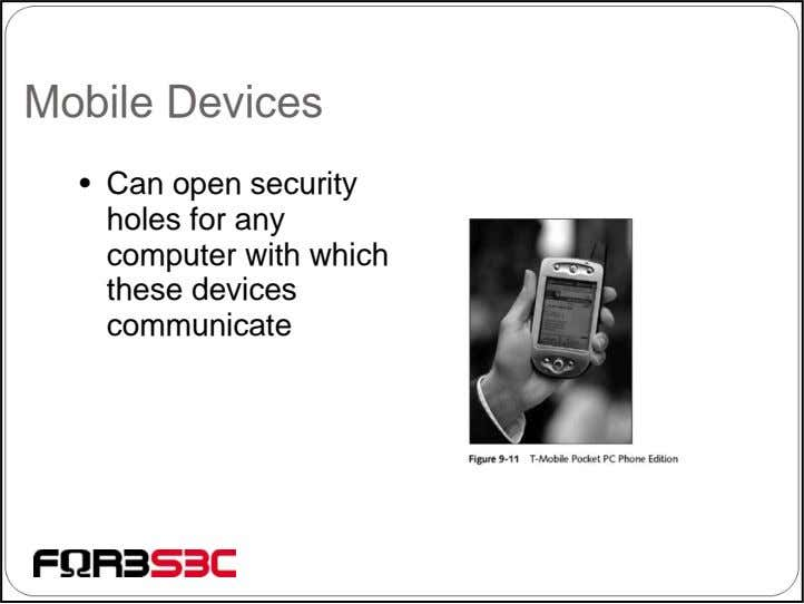 Mobile Devices • Can open security holes for any computer with which these devices communicate