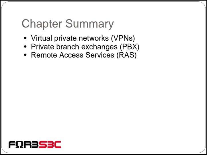 Chapter Summary • Virtual private networks (VPNs) • Private branch exchanges (PBX) • Remote Access