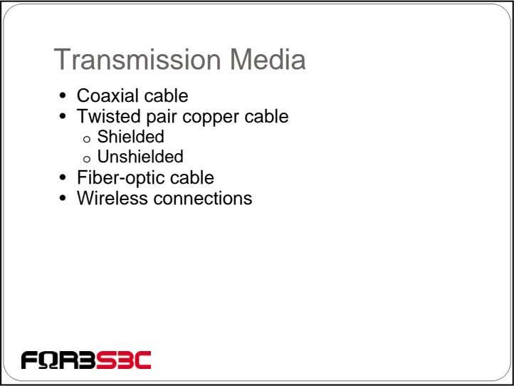 Transmission Media • Coaxial cable • Twisted pair copper cable o Shielded o Unshielded •