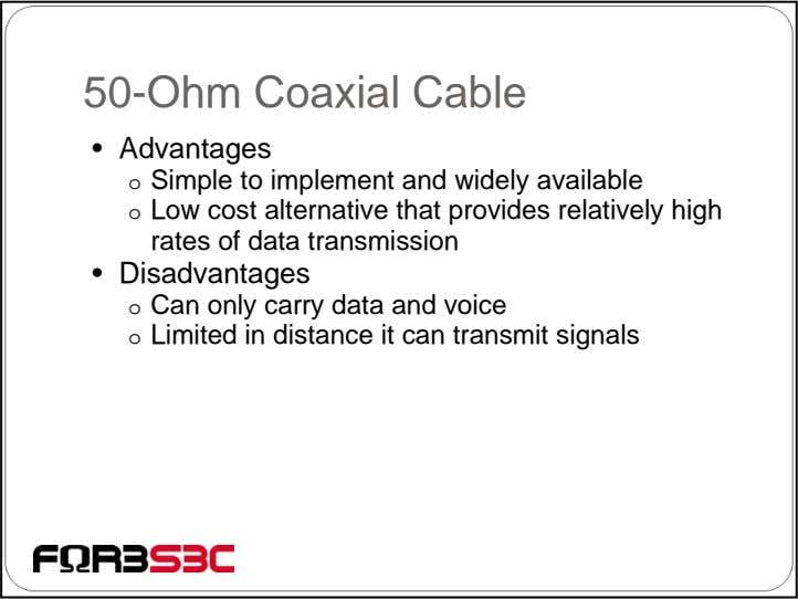 50-Ohm Coaxial Cable • Advantages o Simple to implement and widely available o Low cost