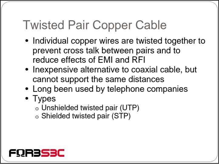 Twisted Pair Copper Cable • Individual copper wires are twisted together to prevent cross talk